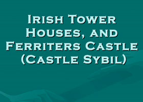 Irish Tower Houses and Ferriter Castle: 2009 Powerpoint Presentation